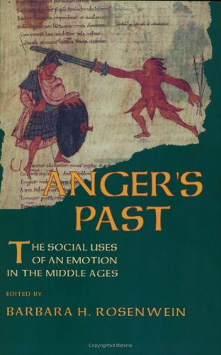 Anger's Past: The Social Uses of an Emotion in the Middle Ages 9780801483431
