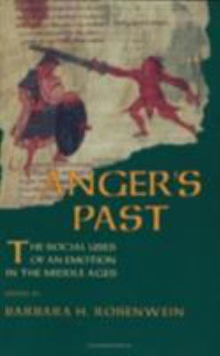 Anger's Past: The Social Uses of an Emotion in the Middle Ages 9780801432668