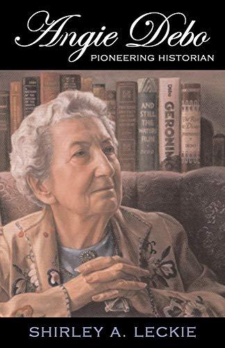 Angie Debo: Pioneering Historian 9780806132563