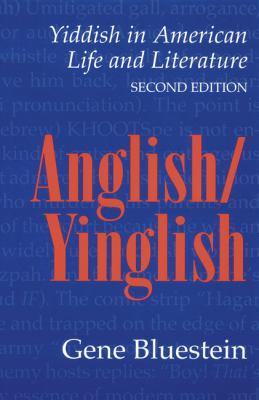 Anglish/Yinglish: Yiddish in American Life and Literature, Second Edition 9780803212251