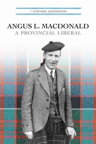 Angus L. MacDonald: A Provincial Liberal 9780802094599
