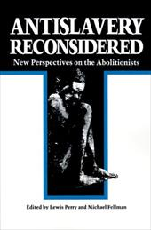 Antislavery Reconsidered: New Perspectives on the Abolitionists - Perry, Lewis / Fellman, Michael