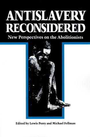 Antislavery Reconsidered: New Perspectives on the Abolitionists 9780807108895