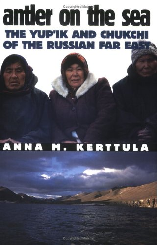 Antler on the Sea: The Yup'ik and Chukchi of the Russian Far East 9780801486852