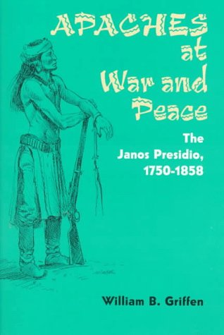 Apaches at War and Peace: The Janos Presidio, 1750-1858