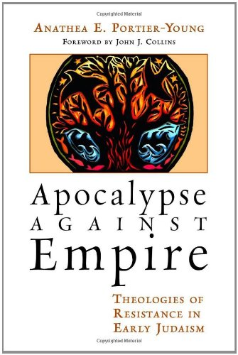Apocalypse Against Empire: Theologies of Resistance in Early Judaism 9780802865984