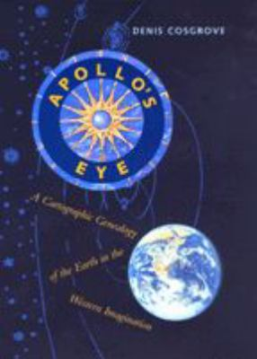 Apollo's Eye: A Cartographic Genealogy of the Earth in the Western Imagination 9780801864919
