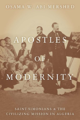 Apostles of Modernity: Saint-Simonians and the Civilizing Mission in Algeria 9780804769099