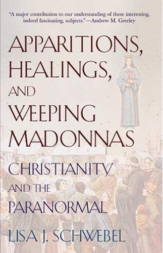 Apparitions, Healings, and Weeping Madonnas: Christianity and the Paranormal 9780809142231