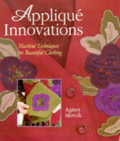Applique Innovations: Machine Techniques for Beautiful Clothing 9780806903552