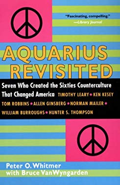 Aquarius Revisited: Seven Who Created the Sixties Counterculture That Changed America 9780806528564