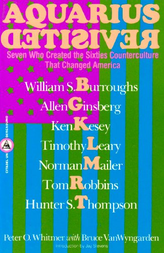Aquarius Revisited: Seven Who Created the Sixties Counterculture That Changed America 9780806512228