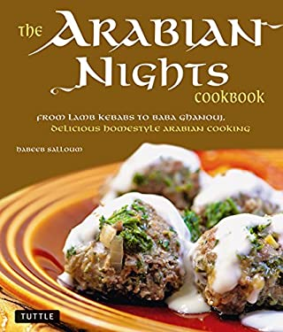 The Arabian Nights Cookbook: From Lamb Kebabs to Baba Ghanouj, Delicious Homestyle Arabian Cooking 9780804841023