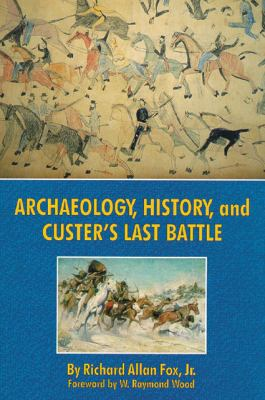 Archaeology, History, and Custer's Last Battle 9780806199580