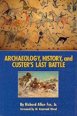 Archaeology, History, and Custer's Last Battle: The Little Big Horn Reexamined 9780806124964