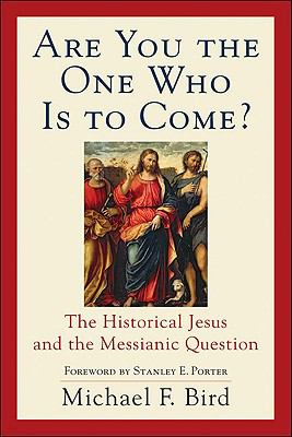 Are You the One Who Is to Come?: The Historical Jesus and the Messianic Question 9780801036385