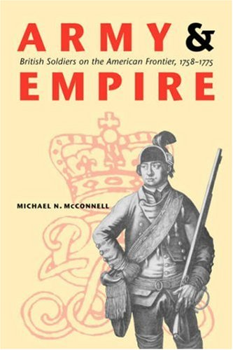 Army and Empire: British Soldiers on the American Frontier, 1758-1775 9780803218444