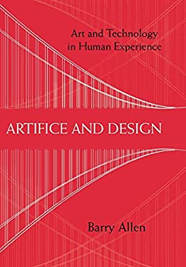 Artifice and Design: Art and Technology in Human Experience 9780801446825