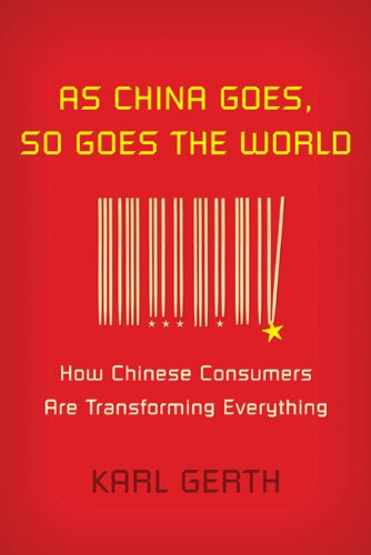 As China Goes, So Goes the World: How Chinese Consumers Are Transforming Everything 9780809034291