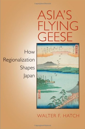 Asia's Flying Geese: How Regionalization Shapes Japan 9780801448683