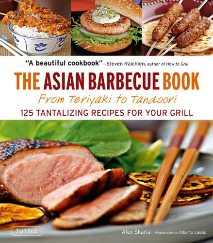 The Asian Barbecue Book: From Teriyaki to Tandoori: 125 Tantalizing Recipes for Your Grill 9780804841689
