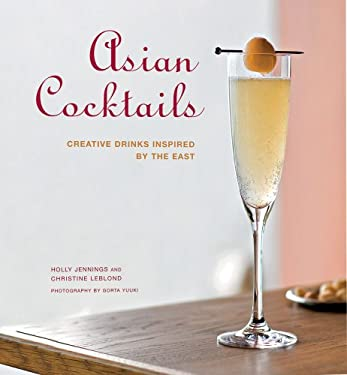 Asian Cocktails: Creative Drinks Inspired by the East 9780804840408