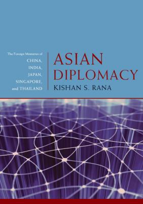 Asian Diplomacy: The Foreign Ministries of China, India, Japan, Singapore, and Thailand 9780801891960
