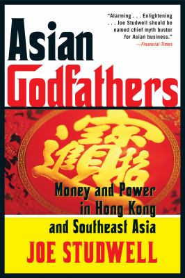 Asian Godfathers: Money and Power in Hong Kong and Southeast Asia 9780802143914