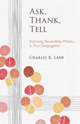 Ask, Thank, Tell: Improving Stewardship Ministry in Your Congregation 9780806652634