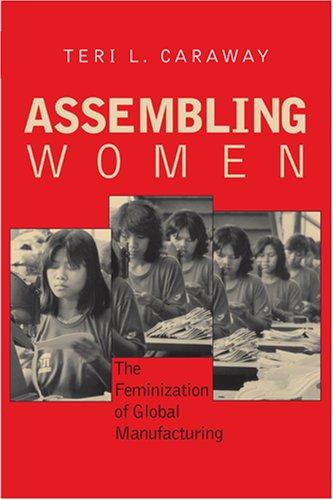 Assembling Women: The Feminization of Global Manufacturing 9780801473654
