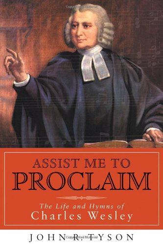 Assist Me to Proclaim: The Life and Hymns of Charles Wesley 9780802829399