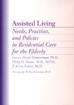 Assisted Living: Needs, Practices, and Policies in Residential Care for the Elderly 9780801867057