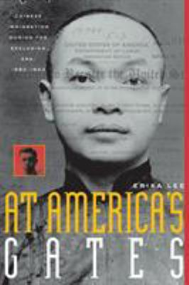 At America's Gates: Chinese Immigration During the Exclusion Era, 1882-1943 9780807854488