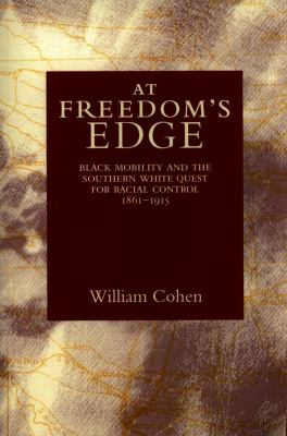 At Freedom's Edge: Black Mobility and the Southern White Quest for Racial Control, 1861-1915 9780807116524