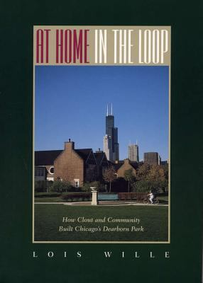 At Home in the Loop: How Clout and Community Built Chicago's Dearborn Park 9780809321261