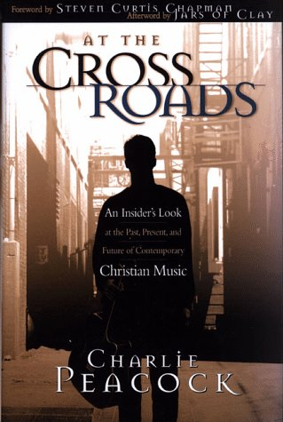At the Crossroads: An Insider's Look at the Past, Present, and Future of Contemporary Christian Music 9780805418224