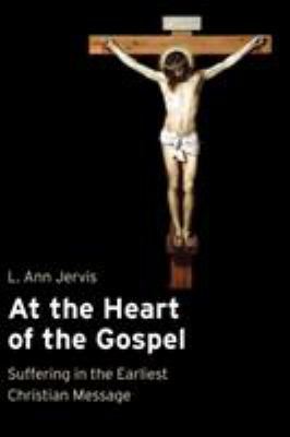 At the Heart of the Gospel: Suffering in the Earliest Christian Message 9780802839930