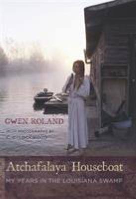 Atchafalaya Houseboat: My Years in the Louisiana Swamp 9780807130896