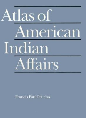 Atlas of American Indian Affairs 9780803236899