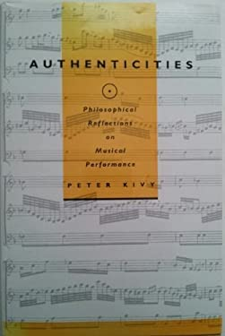 Authenticities: Philosophical Reflections on Musical Performance 9780801430466