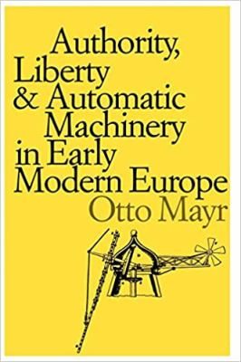 Authority, Liberty, and Automatic Machinery in Early Modern Europe 9780801839399