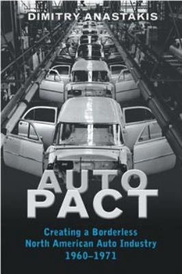 Auto Pact: Creating a Borderless North American Auto Industry, 1960-1971 9780802038210