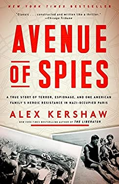 Avenue of Spies: A True Story of Terror, Espionage, and One American Family's Heroic Resistance in Nazi-Occupied Paris  by Alex Kershaw