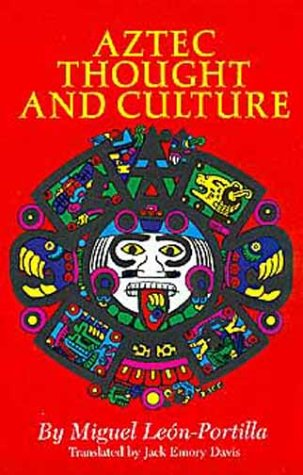 Aztec Thought and Culture: A Study of the Ancient Nahuatl Mind 9780806122953