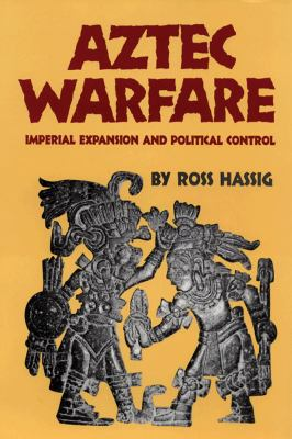 Aztec Warfare: Imperial Expansion and Political Control 9780806127736