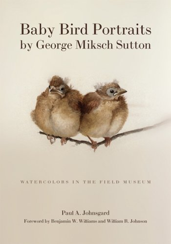 Baby Bird Portraits by George Miksch Sutton: Watercolors in the Field Museum 9780806137698