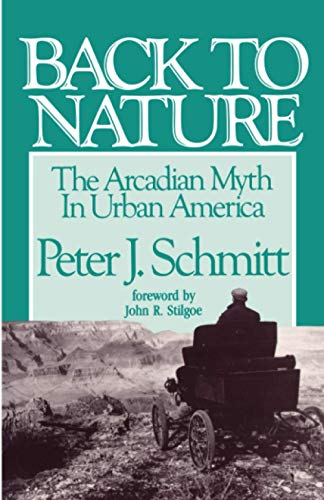 Back to Nature: The Arcadian Myth in Urban America 9780801840135