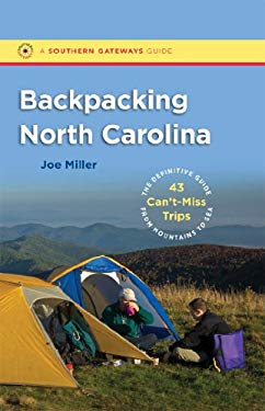 Backpacking North Carolina: The Definitive Guide to 43 Can't-Miss Trips from Mountains to Sea 9780807834558