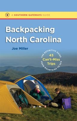 Backpacking North Carolina: The Definitive Guide to 43 Can't-Miss Trips from Mountains to Sea 9780807871836