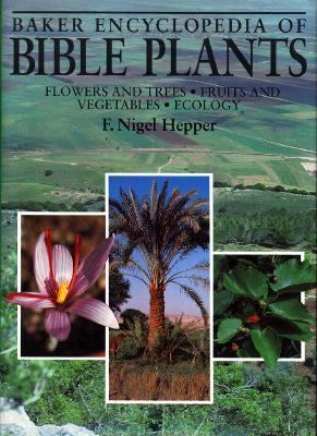 Baker Encyclopedia of Bible Plants: Flowers and Trees, Fruits and Vegetables, Ecology 9780801043611